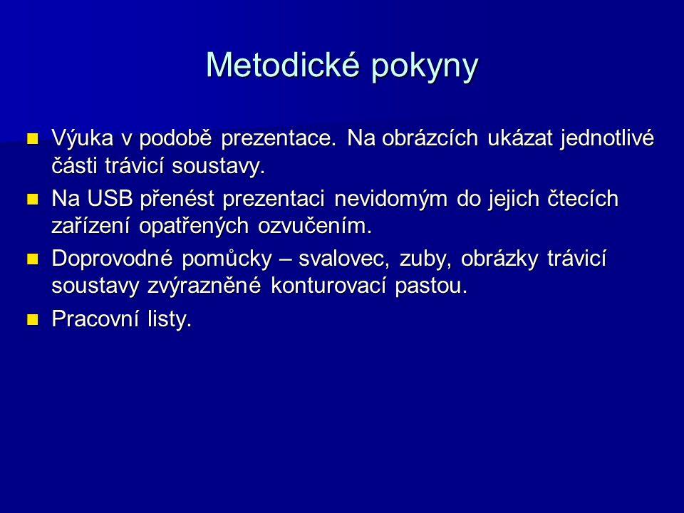 Metodické pokyny Výuka v podobě prezentace. Na obrázcích ukázat jednotlivé části trávicí soustavy. Výuka v podobě prezentace. Na obrázcích ukázat jedn