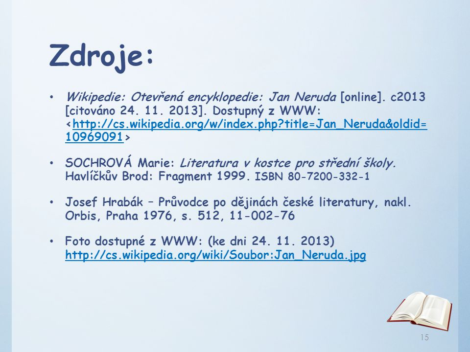 Zdroje: Wikipedie: Otevřená encyklopedie: Jan Neruda [online]. c2013 [citováno 24. 11. 2013]. Dostupný z WWW: http://cs.wikipedia.org/w/index.php?titl