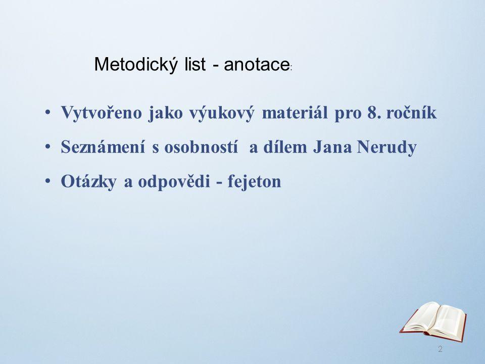Metodický list - anotace : Vytvořeno jako výukový materiál pro 8. ročník Seznámení s osobností a dílem Jana Nerudy Otázky a odpovědi - fejeton 2