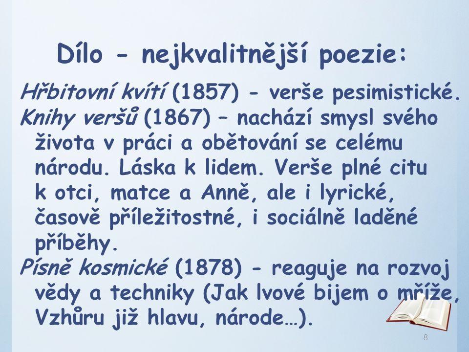 Dílo - nejkvalitnější poezie: Hřbitovní kvítí (1857) - verše pesimistické. Knihy veršů (1867) – nachází smysl svého života v práci a obětování se celé