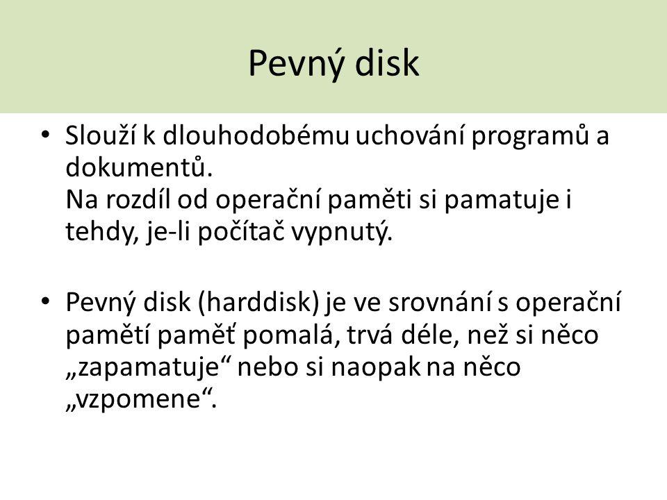 Pevný disk Slouží k dlouhodobému uchování programů a dokumentů. Na rozdíl od operační paměti si pamatuje i tehdy, je-li počítač vypnutý. Pevný disk (h