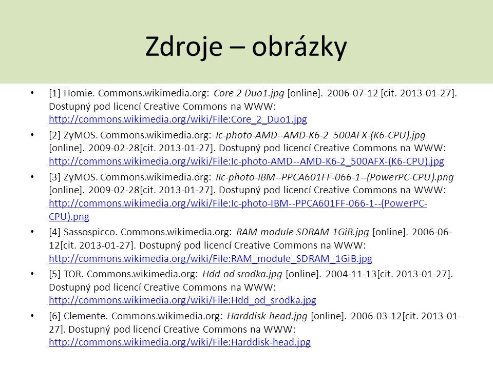 Zdroje – obrázky [1] Homie. Commons.wikimedia.org: Core 2 Duo1.jpg [online]. 2006-07-12 [cit. 2013-01-27]. Dostupný pod licencí Creative Commons na WW