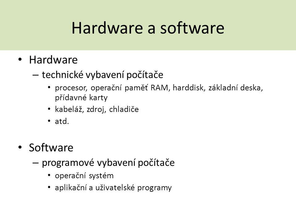 Hardware a software Hardware – technické vybavení počítače procesor, operační paměť RAM, harddisk, základní deska, přídavné karty kabeláž, zdroj, chla