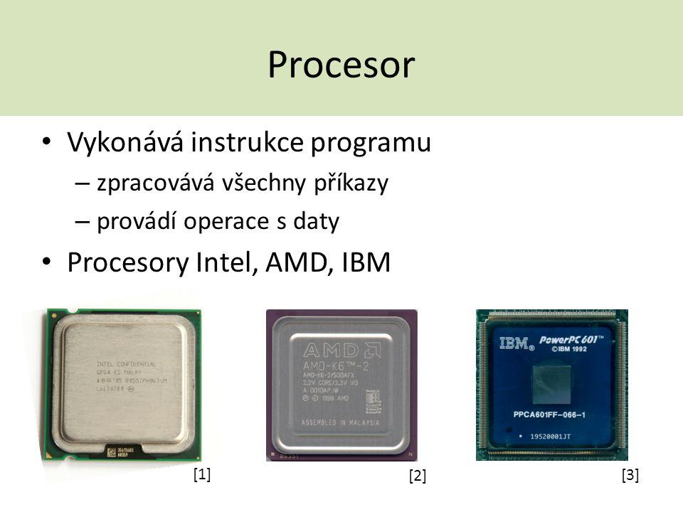 Procesor Vykonává instrukce programu – zpracovává všechny příkazy – provádí operace s daty Procesory Intel, AMD, IBM [1] [2] [3]