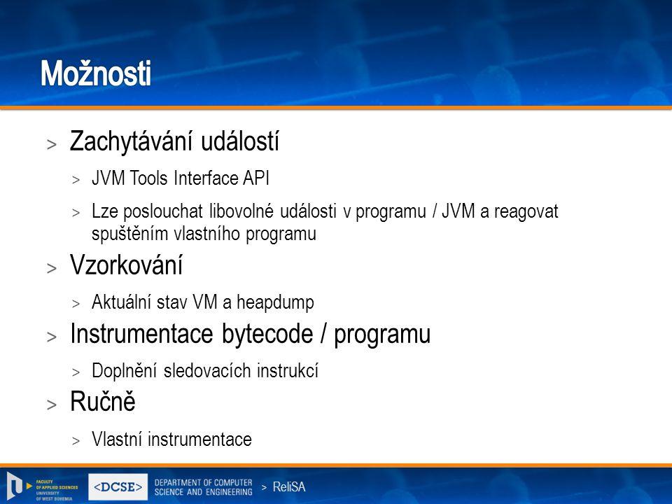 > ReliSA > Zachytávání událostí > JVM Tools Interface API > Lze poslouchat libovolné události v programu / JVM a reagovat spuštěním vlastního programu > Vzorkování > Aktuální stav VM a heapdump > Instrumentace bytecode / programu > Doplnění sledovacích instrukcí > Ručně > Vlastní instrumentace