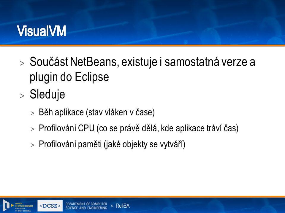 > ReliSA > Součást NetBeans, existuje i samostatná verze a plugin do Eclipse > Sleduje > Běh aplikace (stav vláken v čase) > Profilování CPU (co se právě dělá, kde aplikace tráví čas) > Profilování paměti (jaké objekty se vytváří)