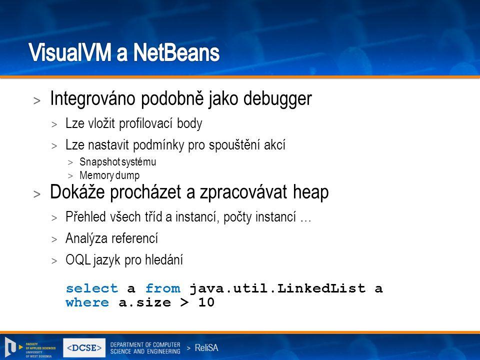 > ReliSA > Integrováno podobně jako debugger > Lze vložit profilovací body > Lze nastavit podmínky pro spouštění akcí > Snapshot systému > Memory dump