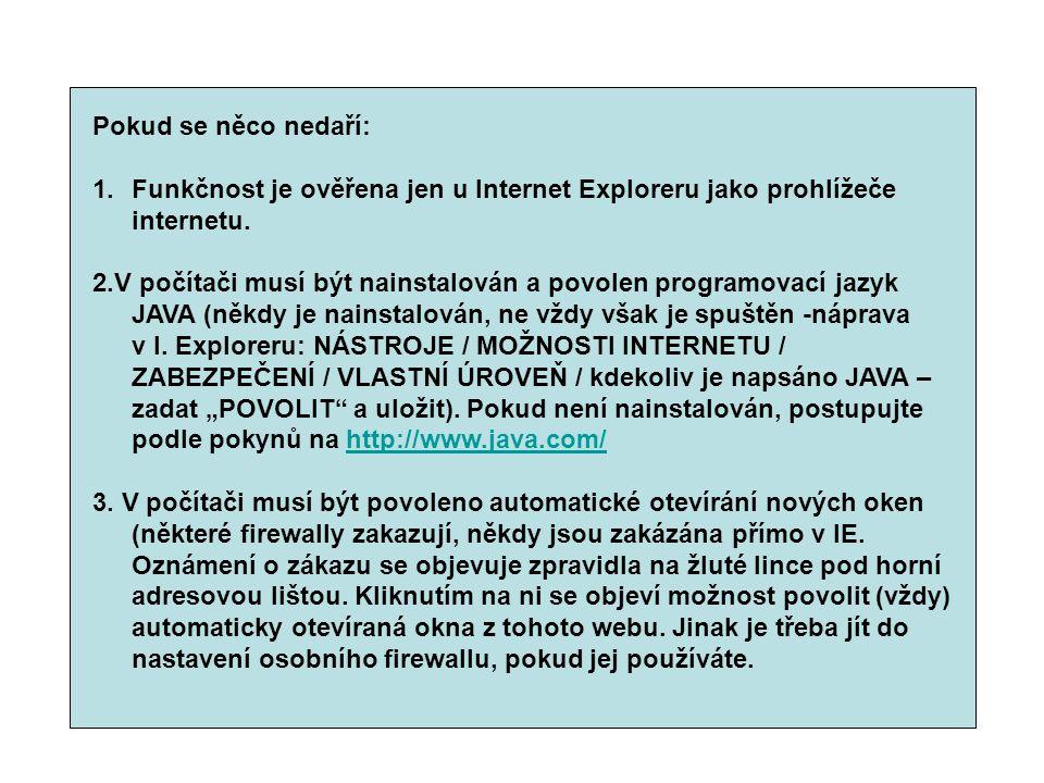 Pokud se něco nedaří: 1.Funkčnost je ověřena jen u Internet Exploreru jako prohlížeče internetu. 2.V počítači musí být nainstalován a povolen programo
