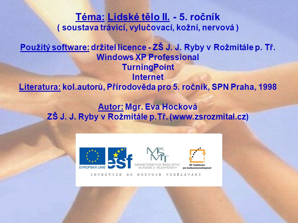 Téma: Lidské tělo II. - 5. ročník ( soustava trávicí, vylučovací, kožní, nervová ) Použitý software: držitel licence - ZŠ J. J. Ryby v Rožmitále p. Tř