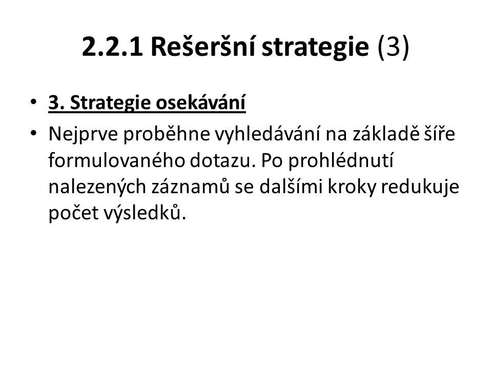 2.2.1 Rešeršní strategie (3) 3. Strategie osekávání Nejprve proběhne vyhledávání na základě šíře formulovaného dotazu. Po prohlédnutí nalezených zázna