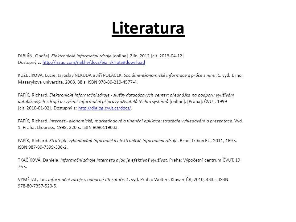 Literatura FABIÁN, Ondřej. Elektronické informační zdroje [online]. Zlín, 2012 [cit. 2013-04-12]. Dostupný z: http://issuu.com/nakliv/docs/eiz_skripta