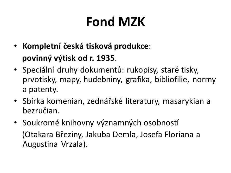 Fond MZK Kompletní česká tisková produkce: povinný výtisk od r. 1935. Speciální druhy dokumentů: rukopisy, staré tisky, prvotisky, mapy, hudebniny, gr