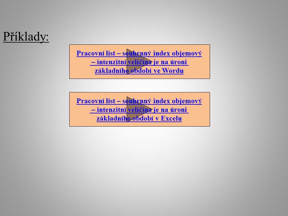 Příklady: Pracovní list – souhrnný index objemový – intenzitní veličina je na úroni základního období ve Wordu Pracovní list – souhrnný index objemový – intenzitní veličina je na úroni základního období v Excelu