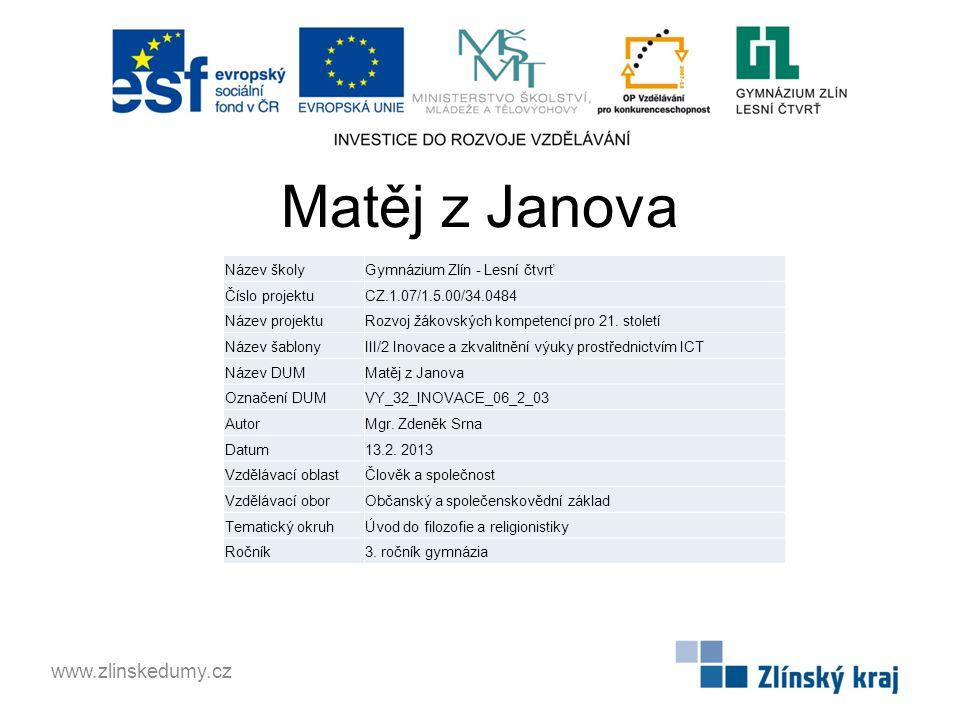 Matěj z Janova www.zlinskedumy.cz Název školyGymnázium Zlín - Lesní čtvrť Číslo projektuCZ.1.07/1.5.00/34.0484 Název projektuRozvoj žákovských kompetencí pro 21.