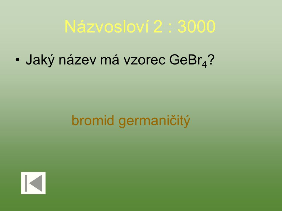 Názvosloví 2 : 3000 Jaký název má vzorec GeBr 4 bromid germaničitý