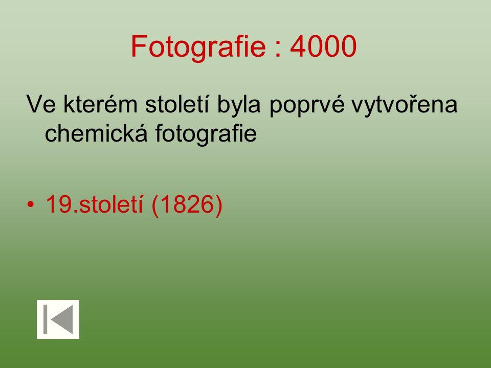 Fotografie : 4000 Ve kterém století byla poprvé vytvořena chemická fotografie 19.století (1826)