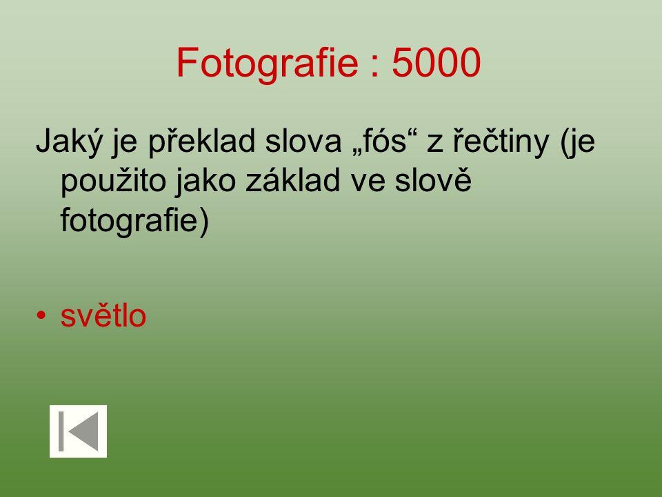 """Fotografie : 5000 Jaký je překlad slova """"fós"""" z řečtiny (je použito jako základ ve slově fotografie) světlo"""