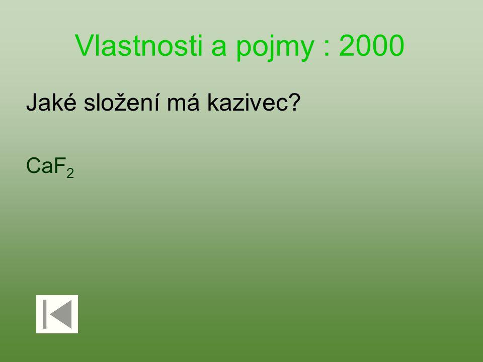 Vlastnosti a pojmy : 2000 Jaké složení má kazivec? CaF 2
