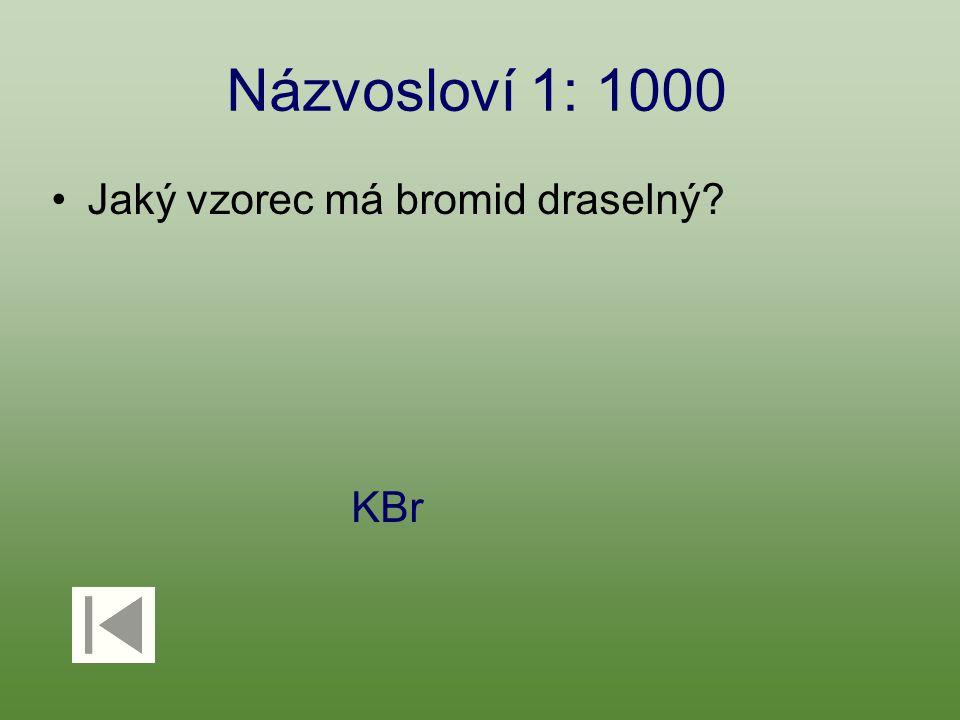 Názvosloví 1: 1000 Jaký vzorec má bromid draselný? KBr