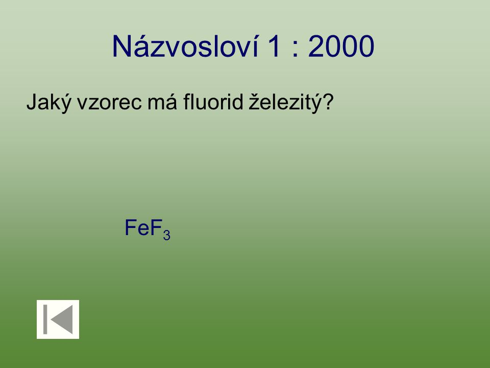 Názvosloví 1 : 2000 Jaký vzorec má fluorid železitý FeF 3