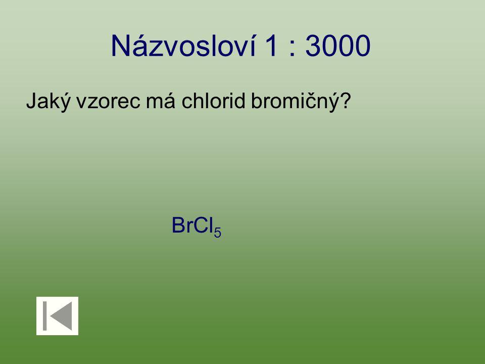 Názvosloví 1 : 3000 Jaký vzorec má chlorid bromičný? BrCl 5