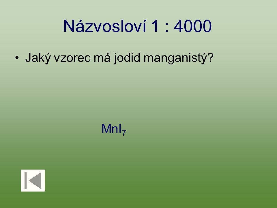 Názvosloví 1 : 4000 Jaký vzorec má jodid manganistý? MnI 7