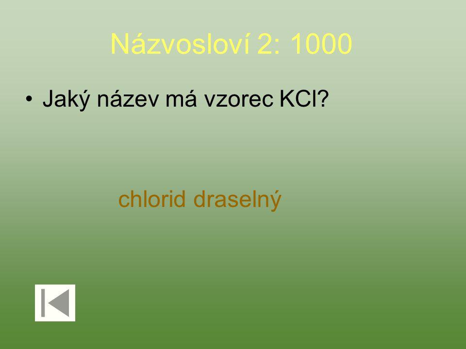Názvosloví 2: 1000 Jaký název má vzorec KCl? chlorid draselný