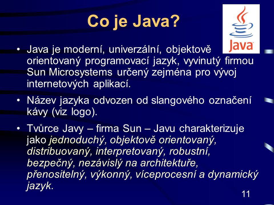 11 Co je Java? Java je moderní, univerzální, objektově orientovaný programovací jazyk, vyvinutý firmou Sun Microsystems určený zejména pro vývoj inter