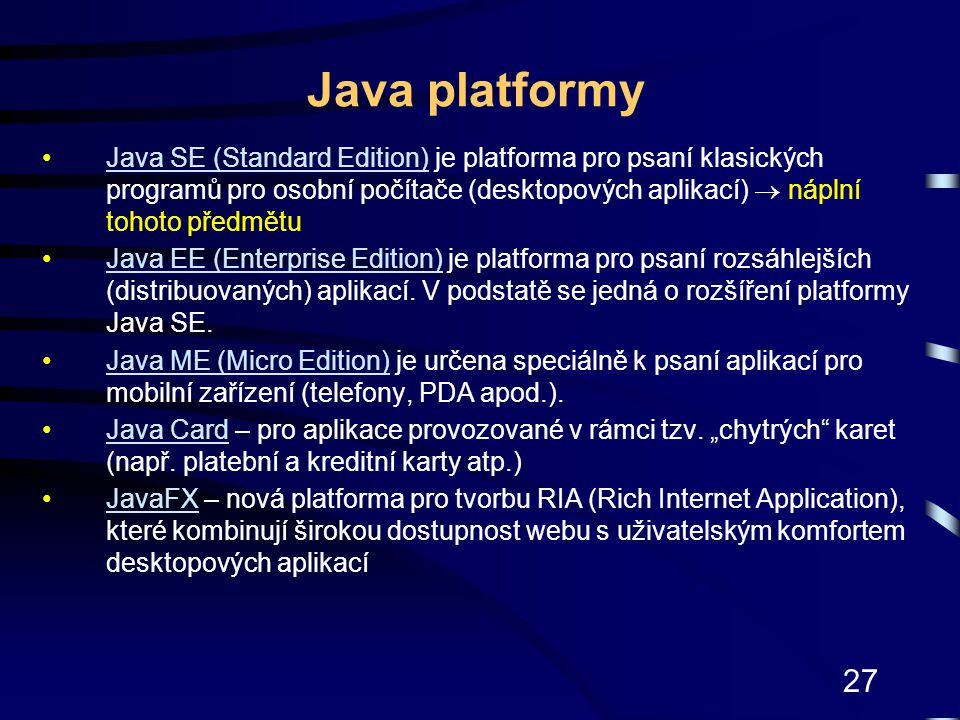 27 Java platformy Java SE (Standard Edition) je platforma pro psaní klasických programů pro osobní počítače (desktopových aplikací)  náplní tohoto př