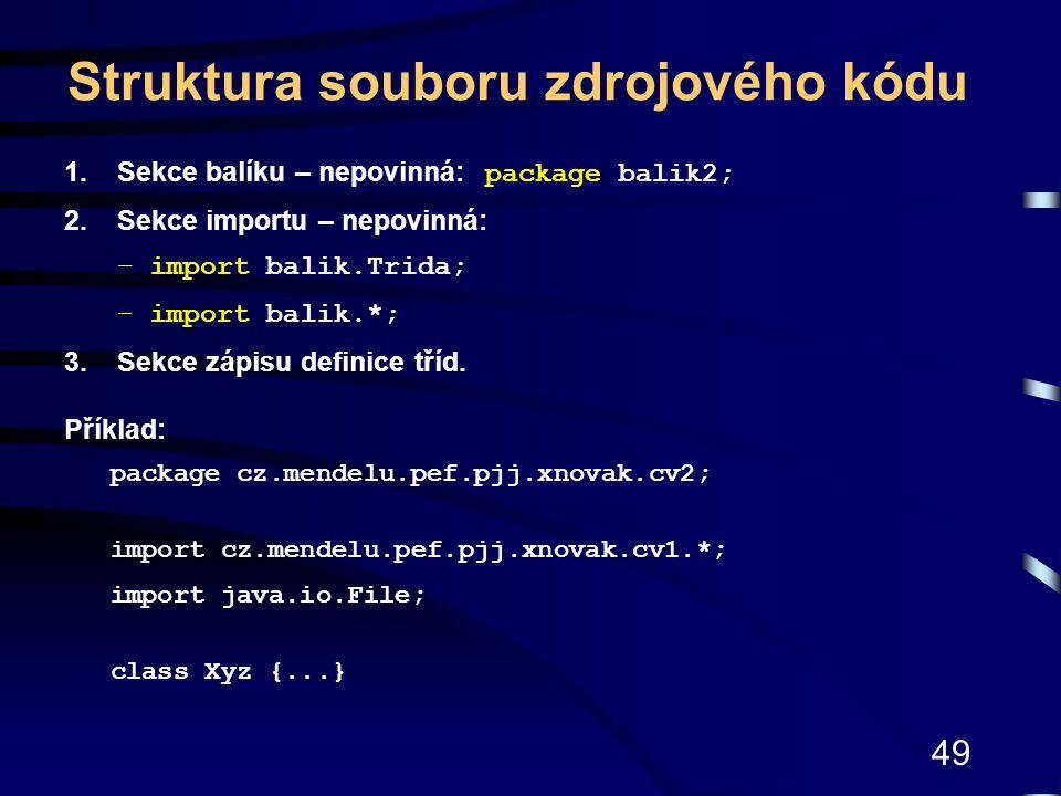 49 Struktura souboru zdrojového kódu 1.Sekce balíku – nepovinná: package balik2; 2.Sekce importu – nepovinná: –import balik.Trida; –import balik.*; 3.