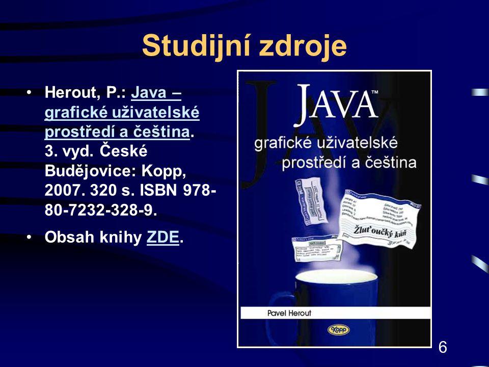 6 Studijní zdroje Herout, P.: Java – grafické uživatelské prostředí a čeština. 3. vyd. České Budějovice: Kopp, 2007. 320 s. ISBN 978- 80-7232-328-9.Ja