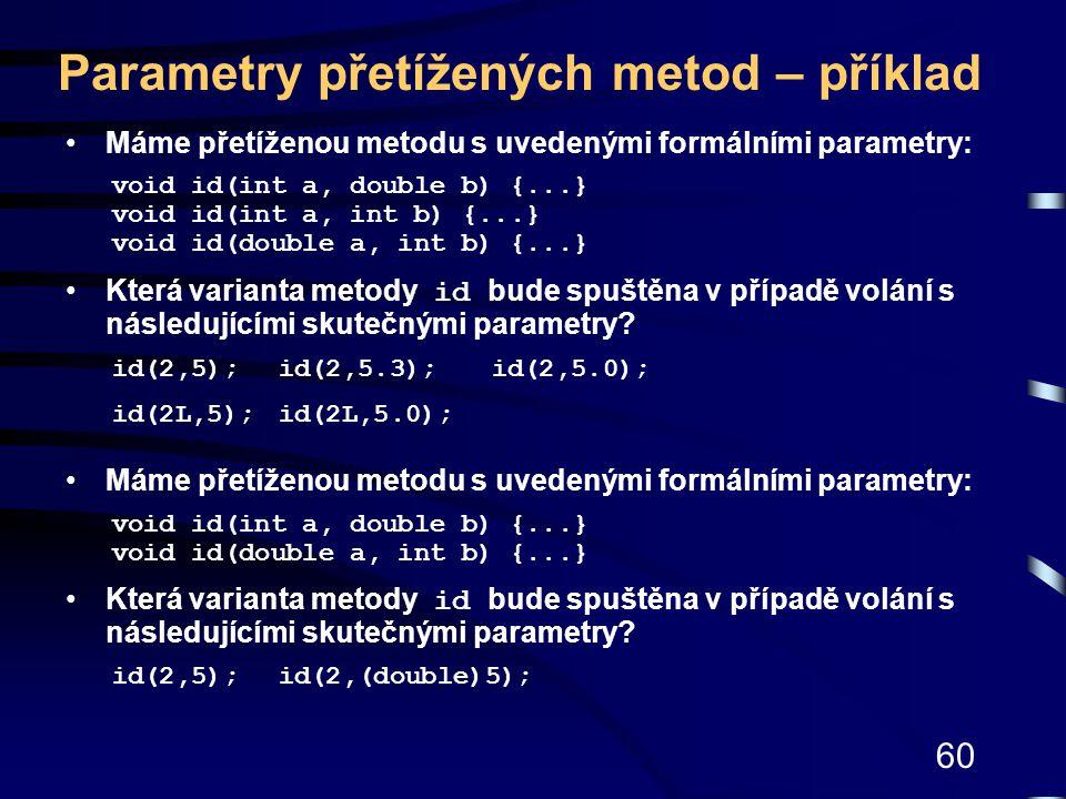 60 Parametry přetížených metod – příklad Máme přetíženou metodu s uvedenými formálními parametry: void id(int a, double b) {...} void id(int a, int b)
