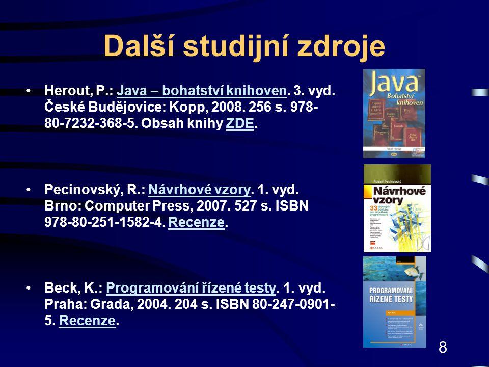 8 Další studijní zdroje Herout, P.: Java – bohatství knihoven. 3. vyd. České Budějovice: Kopp, 2008. 256 s. 978- 80-7232-368-5. Obsah knihy ZDE.Java –