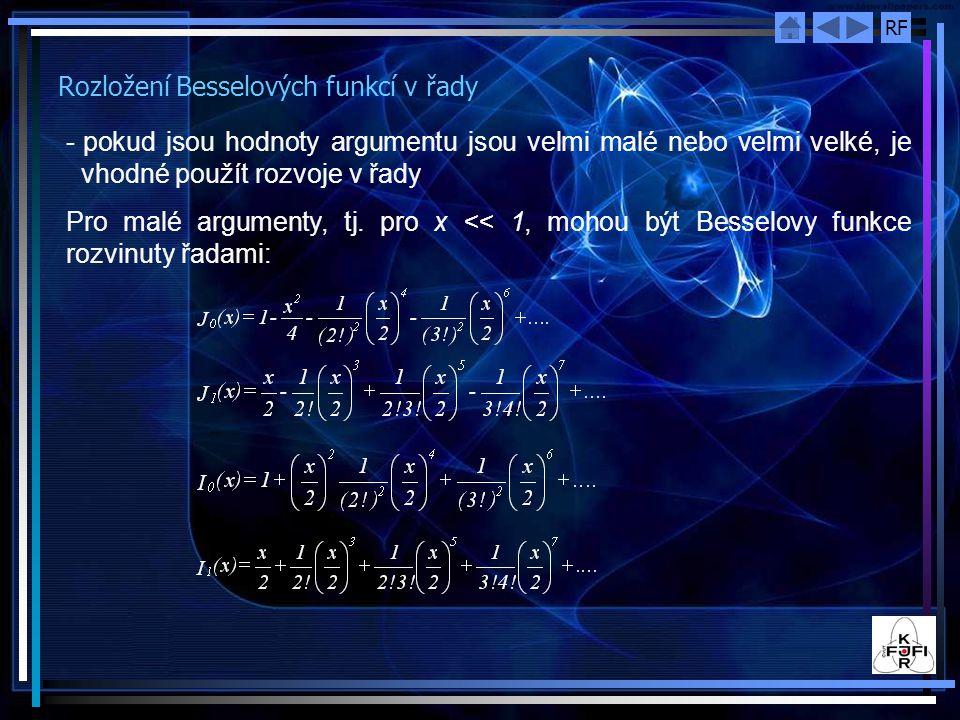 RF Rozložení Besselových funkcí v řady - pokud jsou hodnoty argumentu jsou velmi malé nebo velmi velké, je vhodné použít rozvoje v řady Pro malé argumenty, tj.