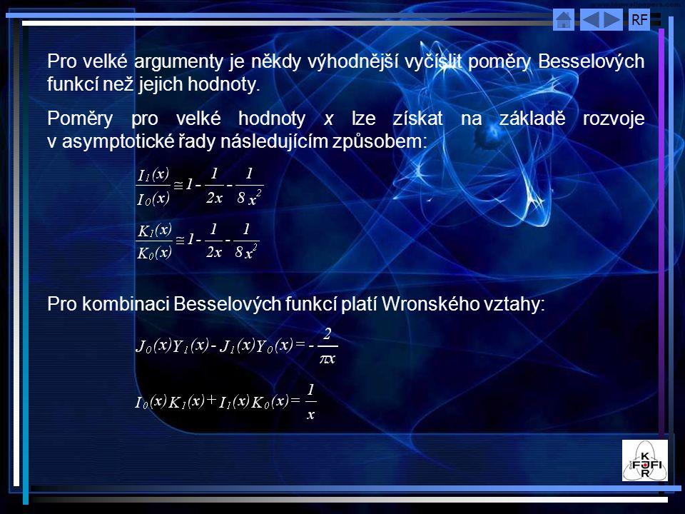 RF Pro velké argumenty je někdy výhodnější vyčíslit poměry Besselových funkcí než jejich hodnoty.