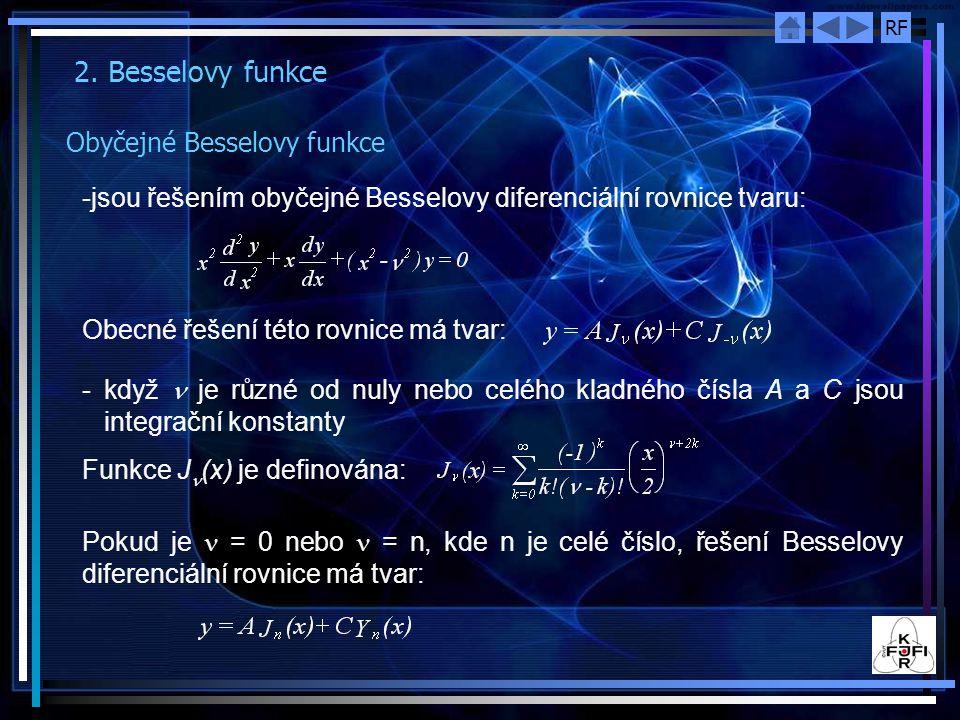 RF 2. Besselovy funkce Obyčejné Besselovy funkce -jsou řešením obyčejné Besselovy diferenciální rovnice tvaru: Obecné řešení této rovnice má tvar: - k