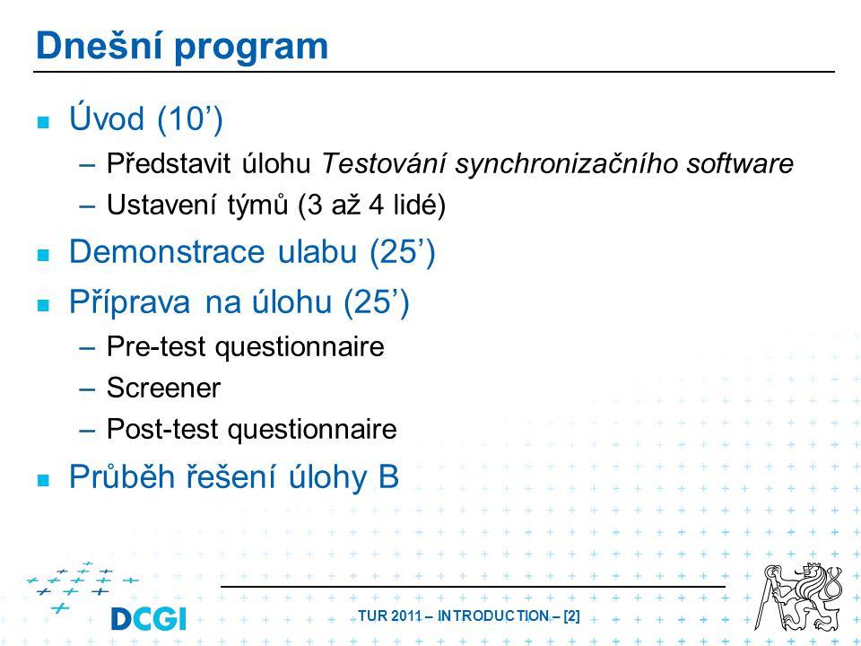 TUR 2011 – INTRODUCTION – [2] Dnešní program Úvod (10') – –Představit úlohu Testování synchronizačního software – –Ustavení týmů (3 až 4 lidé) Demonstrace ulabu (25') Příprava na úlohu (25') – –Pre-test questionnaire – –Screener – –Post-test questionnaire Průběh řešení úlohy B