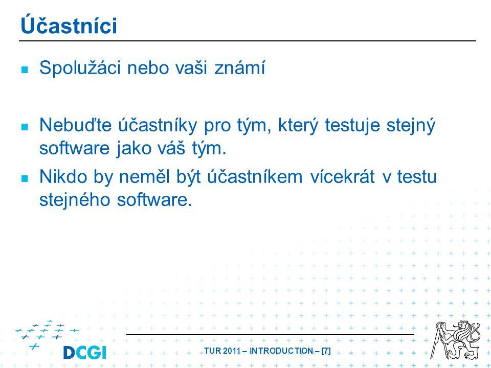 TUR 2011 – INTRODUCTION – [7] Účastníci Spolužáci nebo vaši známí Nebuďte účastníky pro tým, který testuje stejný software jako váš tým.