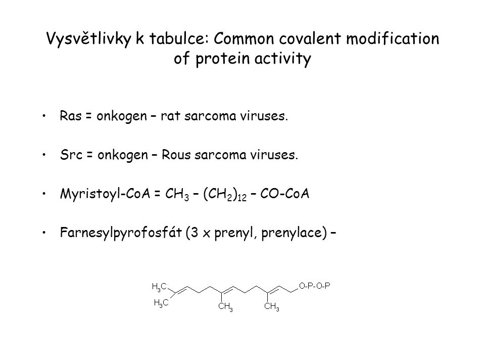 Vysvětlivky k tabulce: Common covalent modification of protein activity Ras = onkogen – rat sarcoma viruses. Src = onkogen – Rous sarcoma viruses. Myr