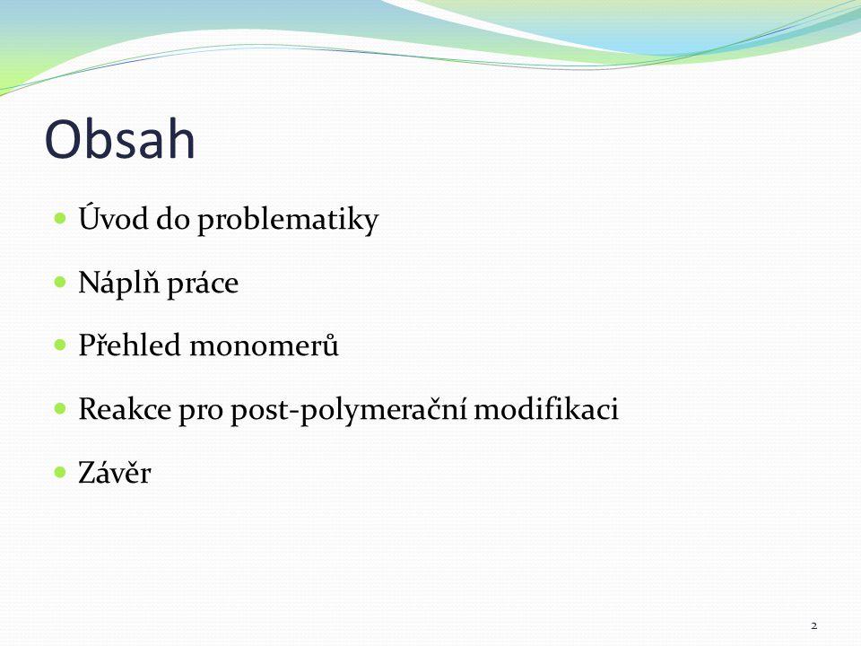Obsah Úvod do problematiky Náplň práce Přehled monomerů Reakce pro post-polymerační modifikaci Závěr 2