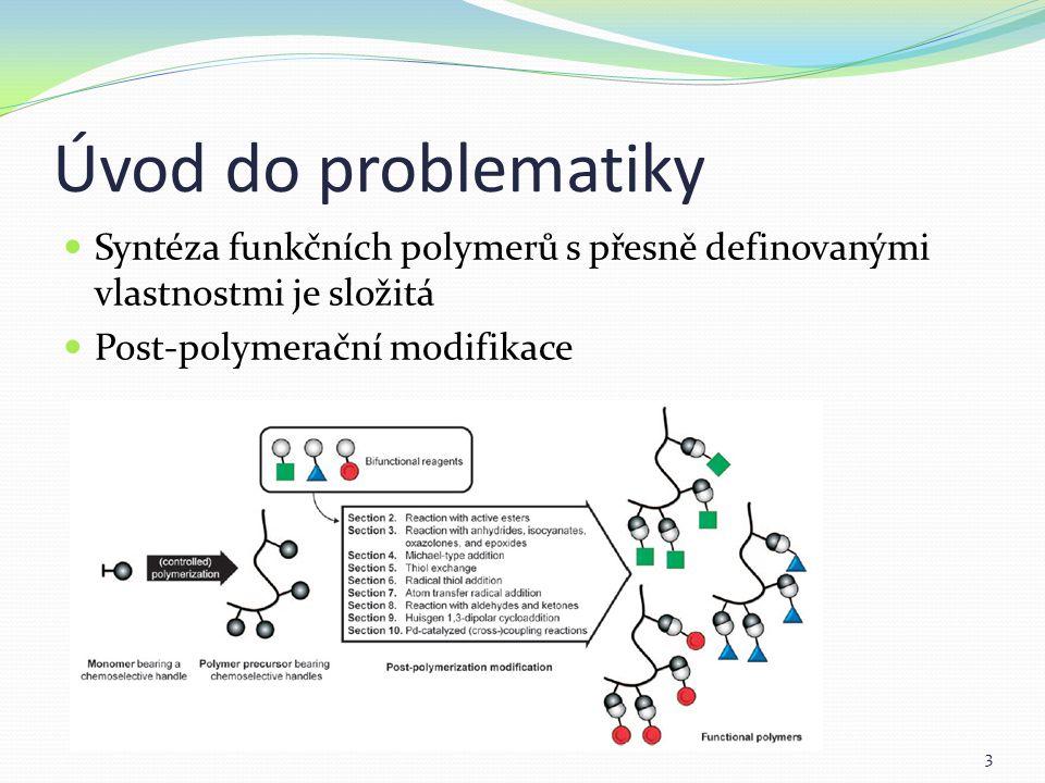 Náplň práce Studium možných monomerů Studium reakcí pro post-polymerační modifikaci Studované reakce se vyznačují schopností modifikovat postranní řetězce: V jednom reakčním kroku S vysokým výtěžkem S dostatečnou chemoselektivitou a ortogonalitou 4