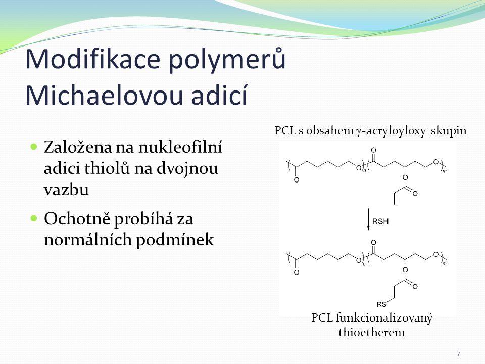 Modifikace polymerů Michaelovou adicí Založena na nukleofilní adici thiolů na dvojnou vazbu Ochotně probíhá za normálních podmínek 7 PCL s obsahem γ -acryloyloxy skupin PCL funkcionalizovaný thioetherem