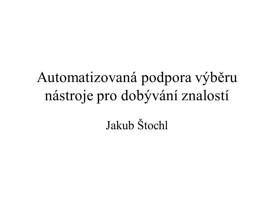 Automatizovaná podpora výběru nástroje pro dobývání znalostí Jakub Štochl