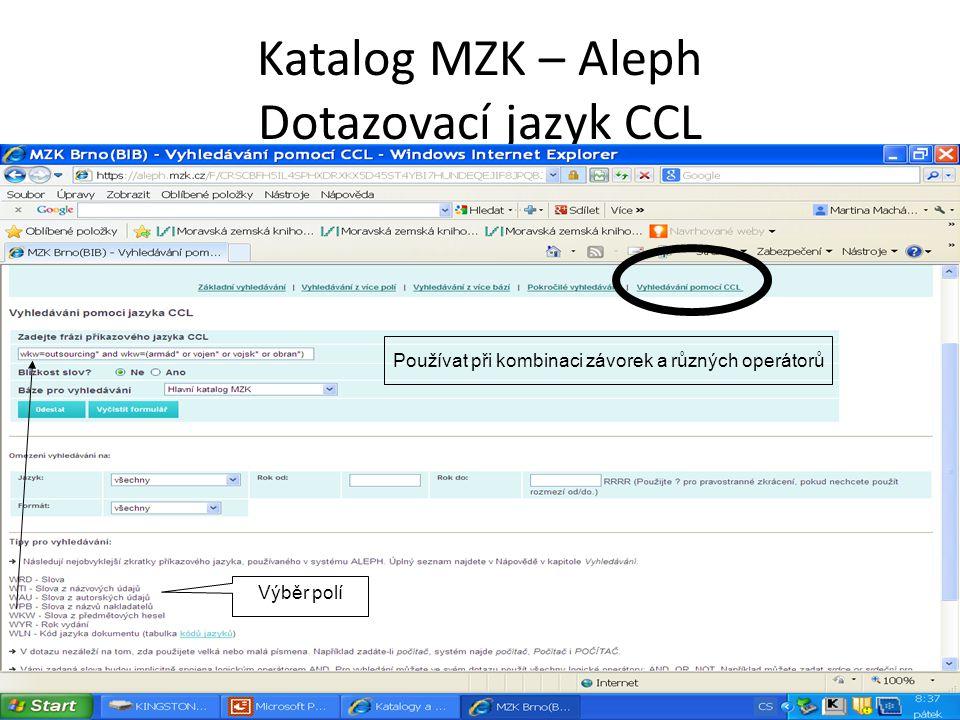Katalog MZK – Aleph Dotazovací jazyk CCL Výběr polí Používat při kombinaci závorek a různých operátorů