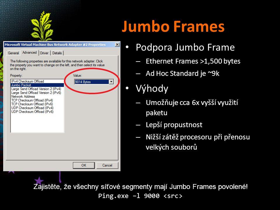 Jumbo Frames Podpora Jumbo Frame – Ethernet Frames >1,500 bytes – Ad Hoc Standard je ~9k Výhody – Umožňuje cca 6x vyšší využití paketu – Lepší propust