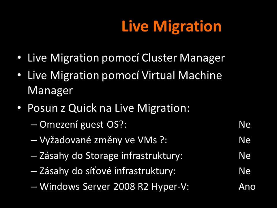 Live Migration Live Migration pomocí Cluster Manager Live Migration pomocí Virtual Machine Manager Posun z Quick na Live Migration: – Omezení guest OS