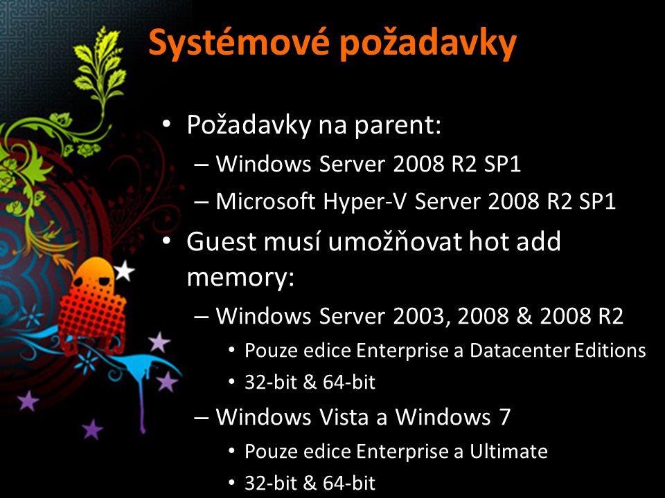 Systémové požadavky Požadavky na parent: – Windows Server 2008 R2 SP1 – Microsoft Hyper-V Server 2008 R2 SP1 Guest musí umožňovat hot add memory: – Wi