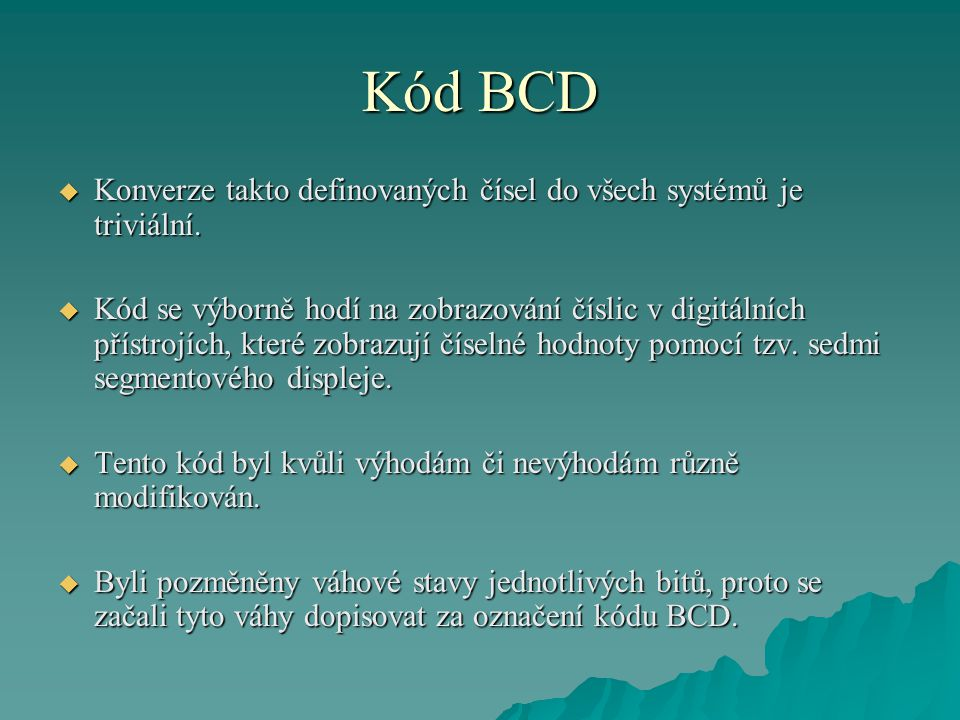 Kód BCD  Konverze takto definovaných čísel do všech systémů je triviální.
