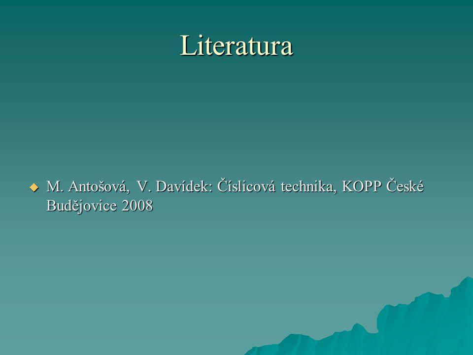 Literatura  M. Antošová, V. Davídek: Číslicová technika, KOPP České Budějovice 2008