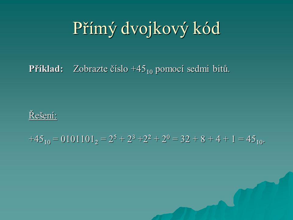 Přímý dvojkový kód Příklad: Zobrazte číslo +45 10 pomocí sedmi bitů.